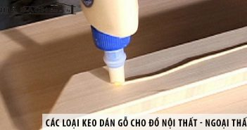 Gợi ý các loại keo dán dùng cho đồ nội thất - ngoại thất bằng gỗ